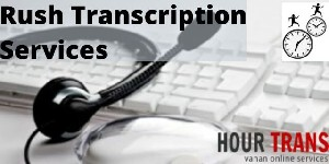 Rush Transcription Services | Fast & delivery